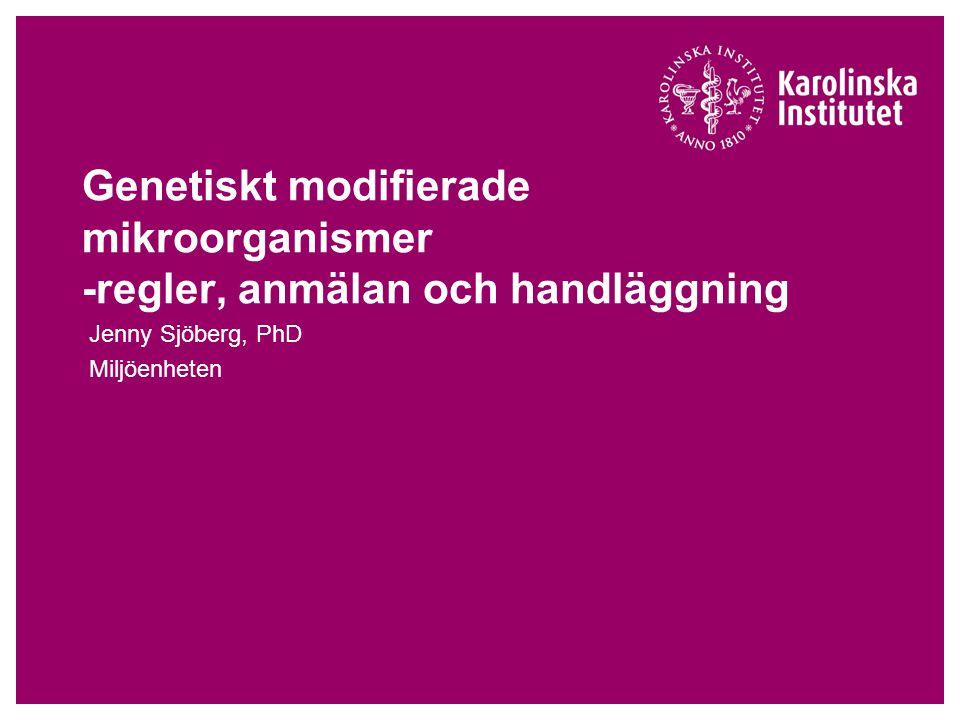 November 28, 2012Jenny Sjöberg2 Översikt  Definition av GMM  Riskbedömning av GMM  Anmälan/ tillstånd för GMM  Anmälan/ tillstånd för mikroorganismer  Handläggning av anmälningar och tillstånd