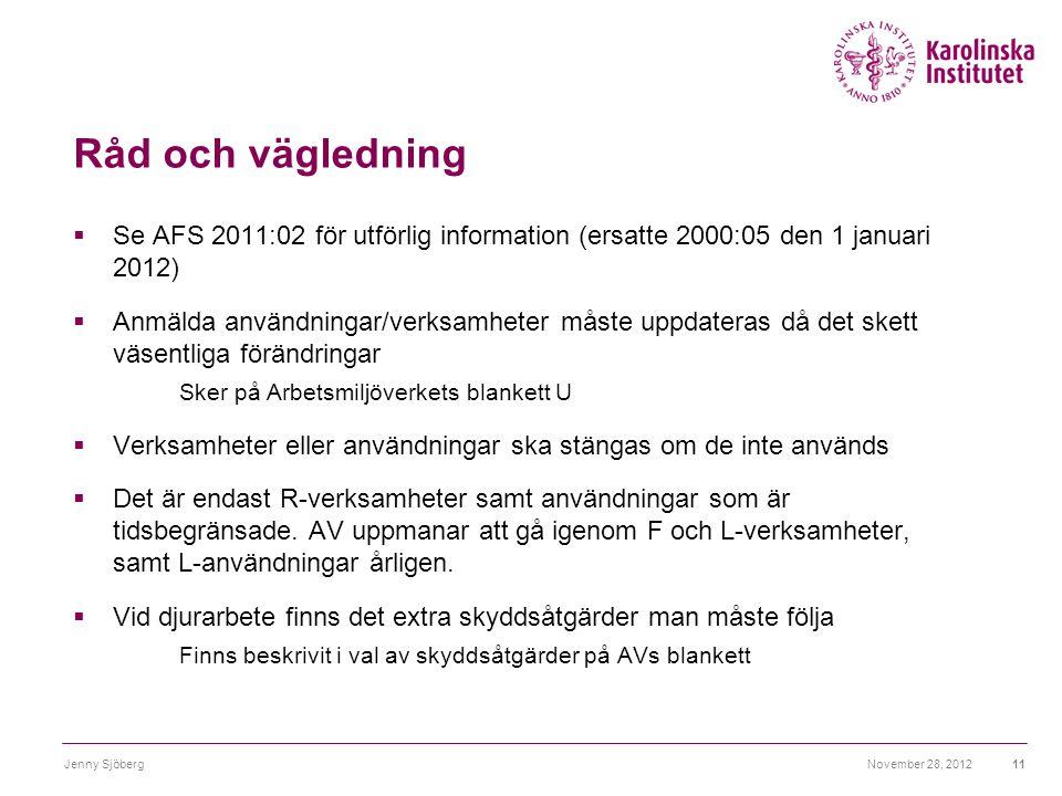 Råd och vägledning  Se AFS 2011:02 för utförlig information (ersatte 2000:05 den 1 januari 2012)  Anmälda användningar/verksamheter måste uppdateras