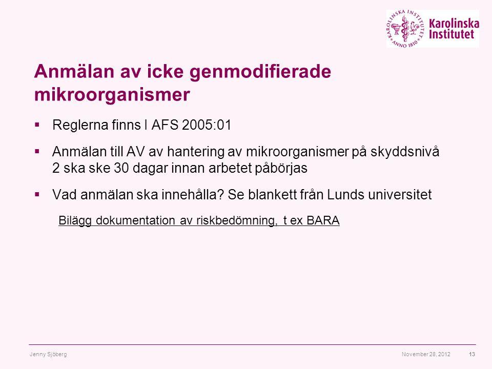 Anmälan av icke genmodifierade mikroorganismer  Reglerna finns I AFS 2005:01  Anmälan till AV av hantering av mikroorganismer på skyddsnivå 2 ska sk
