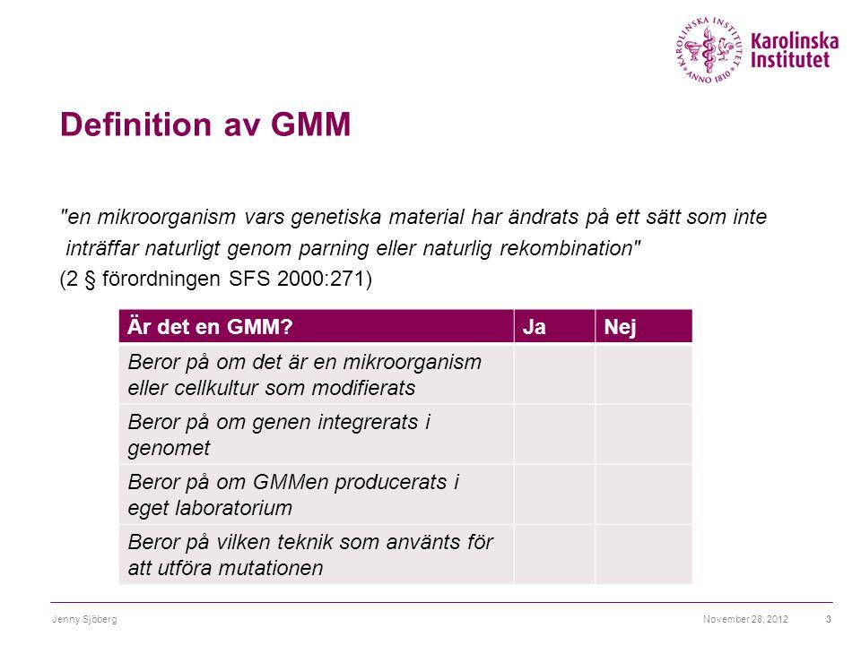 Riskbedömning av GMM  Allt arbete med GMM kräver riskbedömning  Riskbedömningen måste utföras på Arbetsmiljöverkets formulär ( Utredning, bedömning och klassificering till respektive verksamhet/ användning)  Hur omfattande riskbedömningen blir bestäms av hur riskfyllt arbetet är samt hur farlig produkten blir November 28, 2012Jenny Sjöberg4