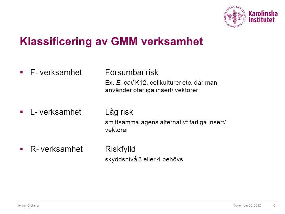 Klassificering av GMM verksamhet  F- verksamhetFörsumbar risk Ex. E. coli K12, cellkulturer etc. där man använder ofarliga insert/ vektorer  L- verk