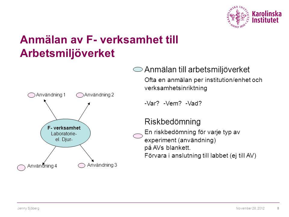 Anmälan av F- verksamhet till Arbetsmiljöverket November 28, 2012Jenny Sjöberg8 Anmälan till arbetsmiljöverket Ofta en anmälan per institution/enhet o