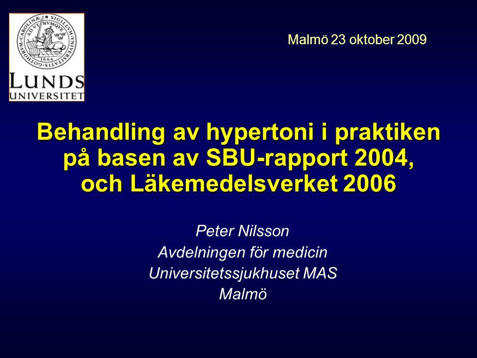 Behandling av hypertoni i praktiken på basen av SBU-rapport 2004, och Läkemedelsverket 2006 Peter Nilsson Avdelningen för medicin Universitetssjukhuset MAS Malmö Malmö 23 oktober 2009