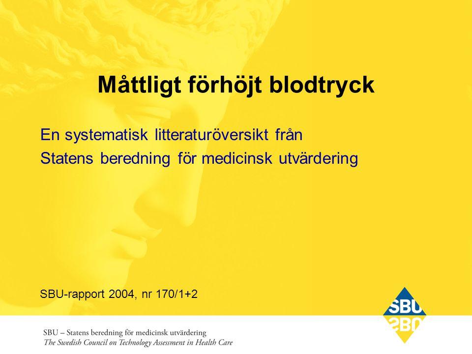 Måttligt förhöjt blodtryck En systematisk litteraturöversikt från Statens beredning för medicinsk utvärdering SBU-rapport 2004, nr 170/1+2