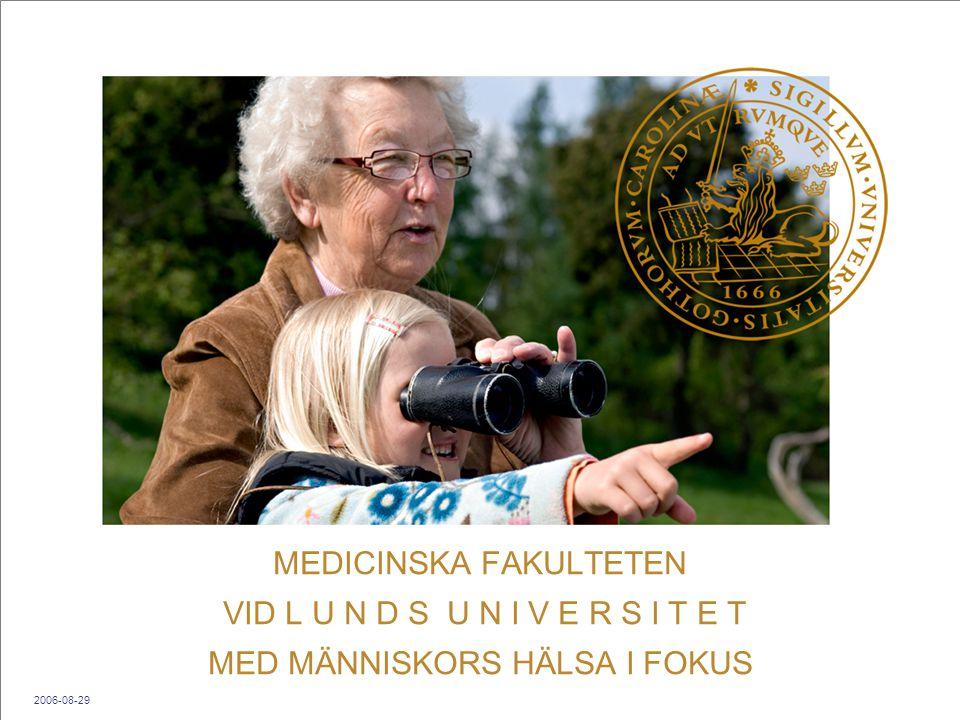 MEDICINSKA FAKULTETEN VID L U N D S U N I V E R S I T E T MED MÄNNISKORS HÄLSA I FOKUS 2006-08-29