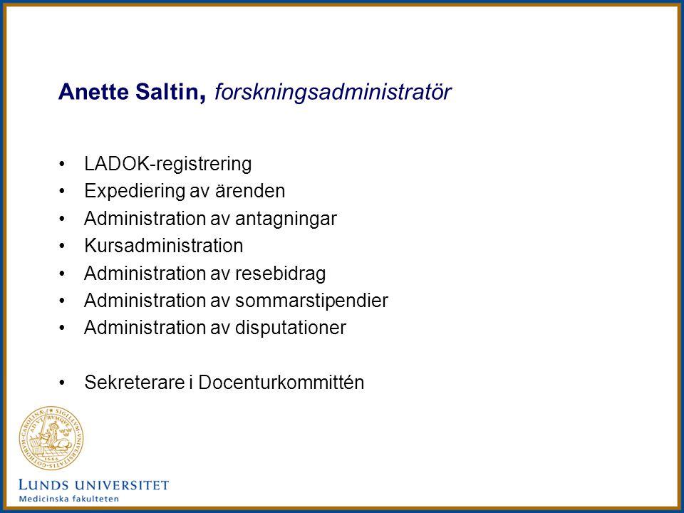 Anette Saltin, forskningsadministratör LADOK-registrering Expediering av ärenden Administration av antagningar Kursadministration Administration av re