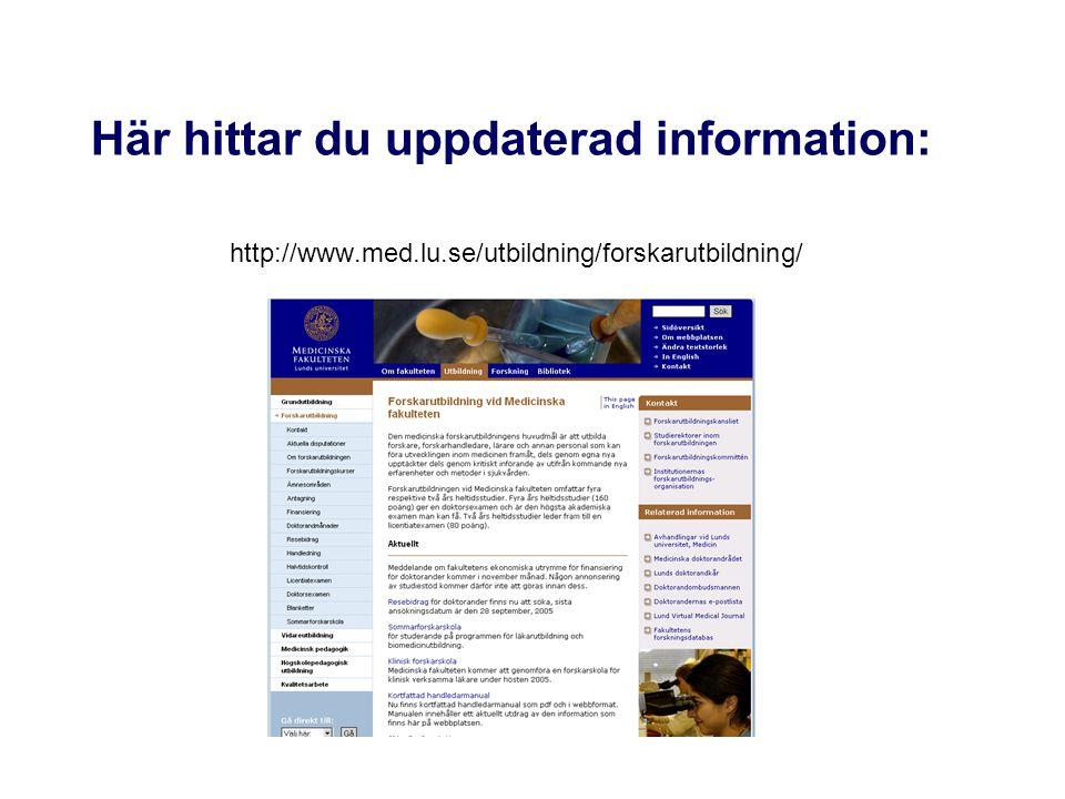 Här hittar du uppdaterad information: http://www.med.lu.se/utbildning/forskarutbildning/