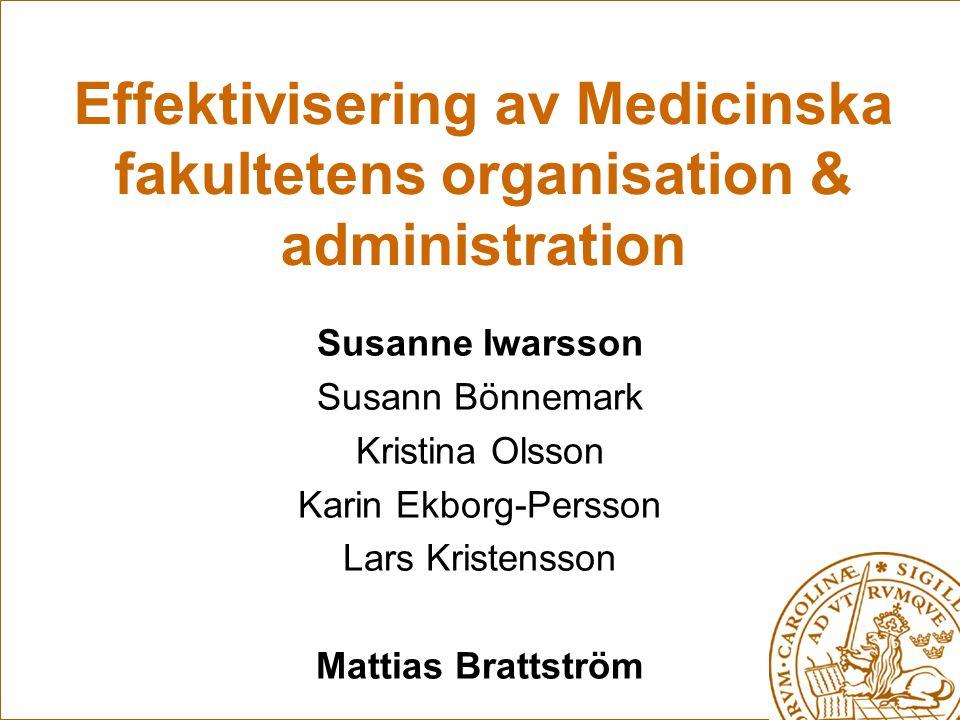 Effektivisering av Medicinska fakultetens organisation & administration Susanne Iwarsson Susann Bönnemark Kristina Olsson Karin Ekborg-Persson Lars Kristensson Mattias Brattström