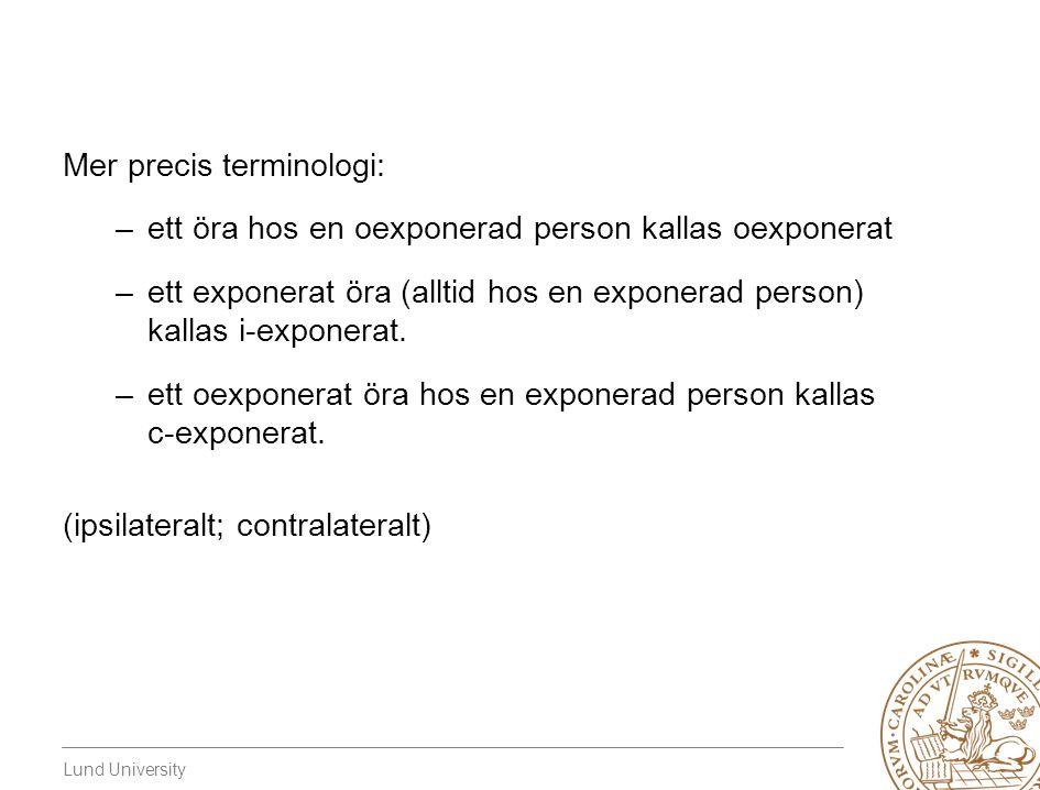 Lund University Mer precis terminologi: –ett öra hos en oexponerad person kallas oexponerat –ett exponerat öra (alltid hos en exponerad person) kallas i-exponerat.