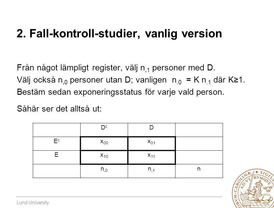 Lund University DcDc D EcEc x 00 x 01 Ex 10 x 11 n.0n.0 n.1n.1 n Uppenbarligen kan vi skatta P[E│D], P[E│D c ] och alltså även P[E│D]/P[E│D c ].