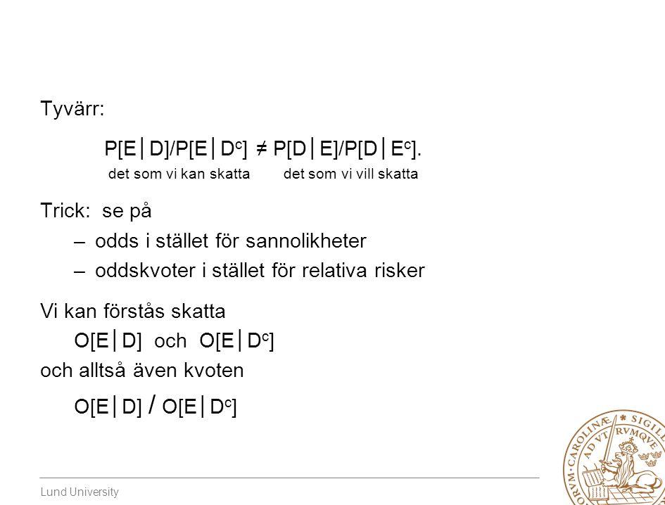 Lund University Tyvärr: P[E│D]/P[E│D c ] ≠ P[D│E]/P[D│E c ].