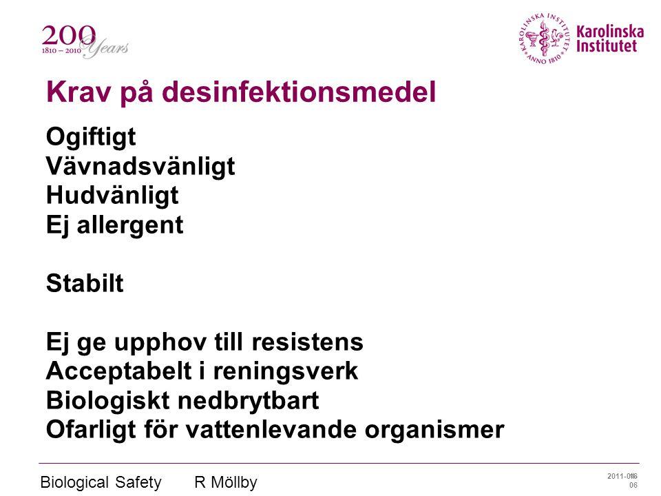 2011-04- 06 Biological Safety R Möllby 16 Krav på desinfektionsmedel Ogiftigt Vävnadsvänligt Hudvänligt Ej allergent Stabilt Ej ge upphov till resiste