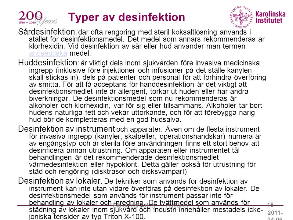 2011- 04-06 Biological Safety R Möllby 18 Typer av desinfektion Sårdesinfektion : där ofta rengöring med steril koksaltlösning används i stället för d