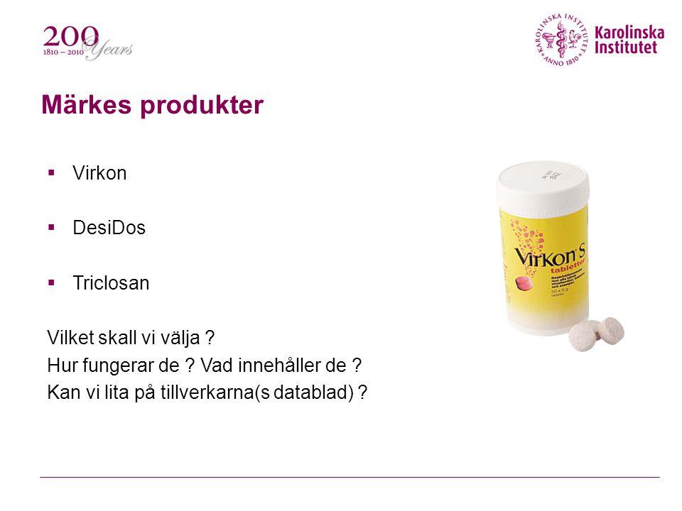 Märkes produkter  Virkon  DesiDos  Triclosan Vilket skall vi välja ? Hur fungerar de ? Vad innehåller de ? Kan vi lita på tillverkarna(s datablad)
