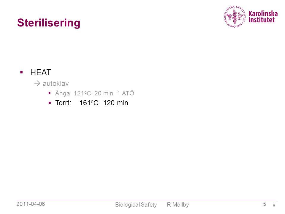 2011-04-06 Biological Safety R Möllby 5 Sterilisering 5  HEAT  autoklav  Ånga: 121 o C 20 min 1 ATÖ  Torrt: 161 o C 120 min