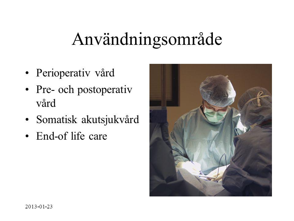 Användningsområde Perioperativ vård Pre- och postoperativ vård Somatisk akutsjukvård End-of life care 2013-01-23