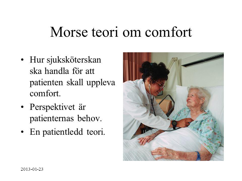 Morse teori om comfort Hur sjuksköterskan ska handla för att patienten skall uppleva comfort. Perspektivet är patienternas behov. En patientledd teori