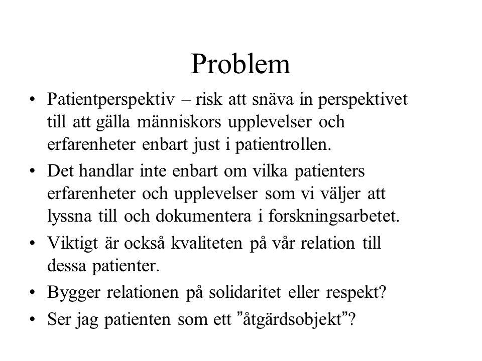 Problem Patientperspektiv – risk att snäva in perspektivet till att gälla människors upplevelser och erfarenheter enbart just i patientrollen. Det han