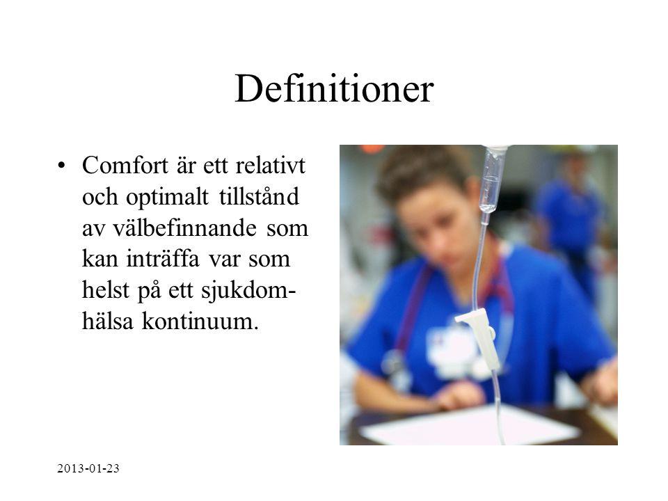 Definitioner Comfort är ett relativt och optimalt tillstånd av välbefinnande som kan inträffa var som helst på ett sjukdom- hälsa kontinuum. 2013-01-2
