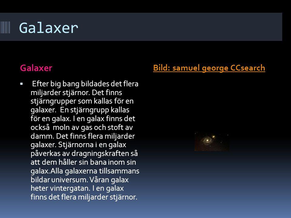 Galaxer Bild: samuel george CCsearch  Efter big bang bildades det flera miljarder stjärnor. Det finns stjärngrupper som kallas för en galaxer. En stj