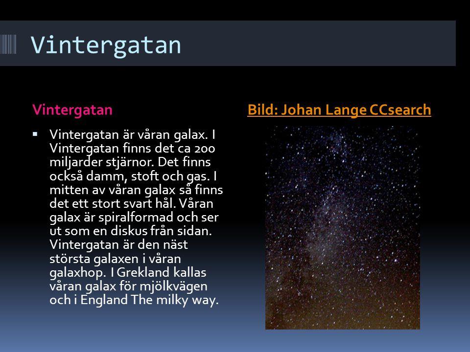 Vintergatan Bild: Johan Lange CCsearch  Vintergatan är våran galax. I Vintergatan finns det ca 200 miljarder stjärnor. Det finns också damm, stoft oc