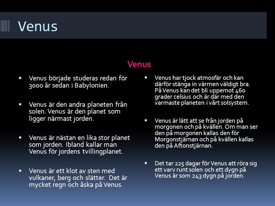 Venus VenusVenus  Venus började studeras redan för 3000 år sedan i Babylonien.  Venus är den andra planeten från solen. Venus är den planet som ligg