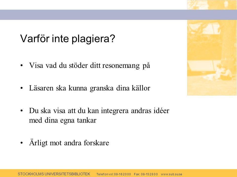 STOCKHOLMS UNIVERSITETSBIBLIOTEK Te l e f o n v x l: 0 8-1 6 2 0 0 0 F ax: 0 8-15 2 8 0 0 w w w.s u b.s u.se Varför inte plagiera.