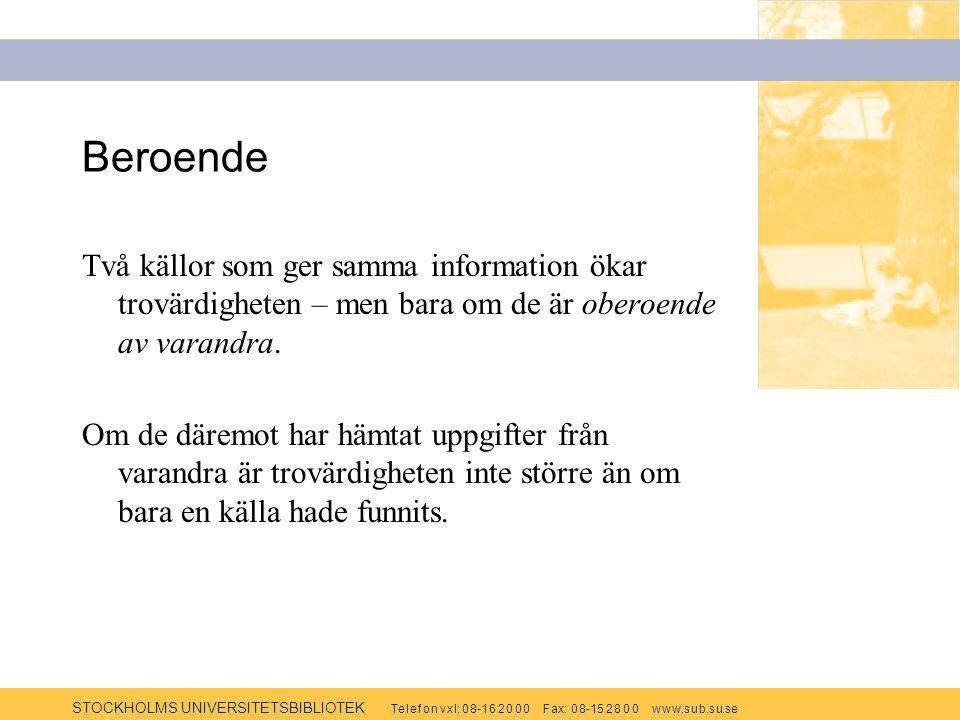 STOCKHOLMS UNIVERSITETSBIBLIOTEK Te l e f o n v x l: 0 8-1 6 2 0 0 0 F ax: 0 8-15 2 8 0 0 w w w.s u b.s u.se Beroende Två källor som ger samma informa