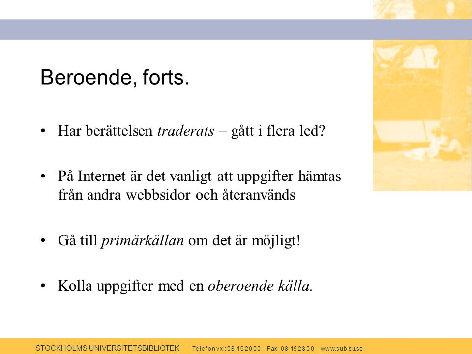STOCKHOLMS UNIVERSITETSBIBLIOTEK Te l e f o n v x l: 0 8-1 6 2 0 0 0 F ax: 0 8-15 2 8 0 0 w w w.s u b.s u.se Beroende, forts.