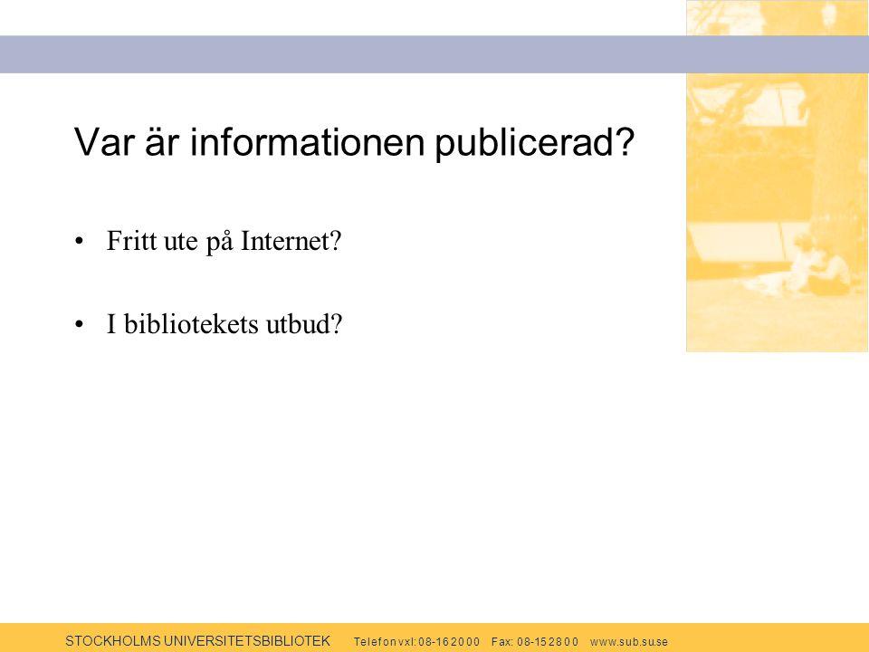STOCKHOLMS UNIVERSITETSBIBLIOTEK Te l e f o n v x l: 0 8-1 6 2 0 0 0 F ax: 0 8-15 2 8 0 0 w w w.s u b.s u.se Var är informationen publicerad? Fritt ut
