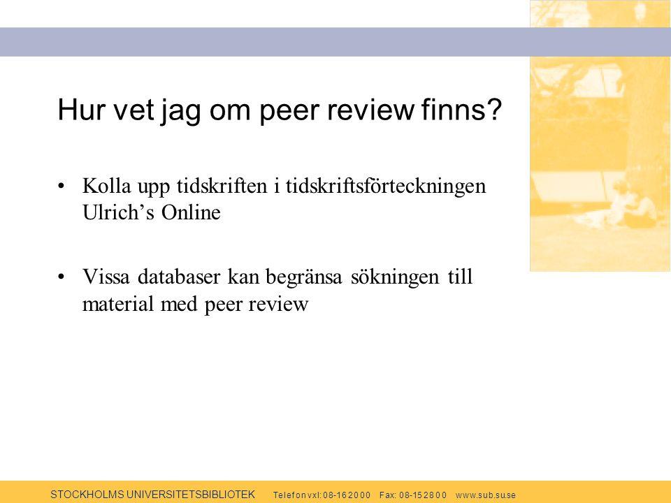 STOCKHOLMS UNIVERSITETSBIBLIOTEK Te l e f o n v x l: 0 8-1 6 2 0 0 0 F ax: 0 8-15 2 8 0 0 w w w.s u b.s u.se Hur vet jag om peer review finns? Kolla u