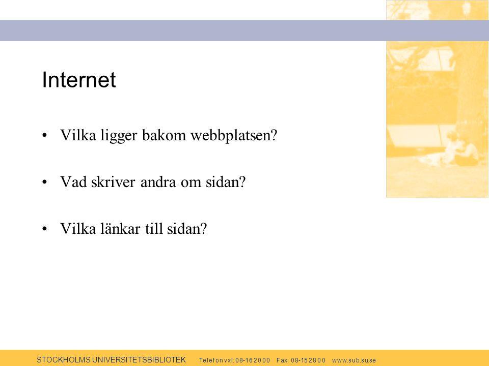 STOCKHOLMS UNIVERSITETSBIBLIOTEK Te l e f o n v x l: 0 8-1 6 2 0 0 0 F ax: 0 8-15 2 8 0 0 w w w.s u b.s u.se Internet Vilka ligger bakom webbplatsen?