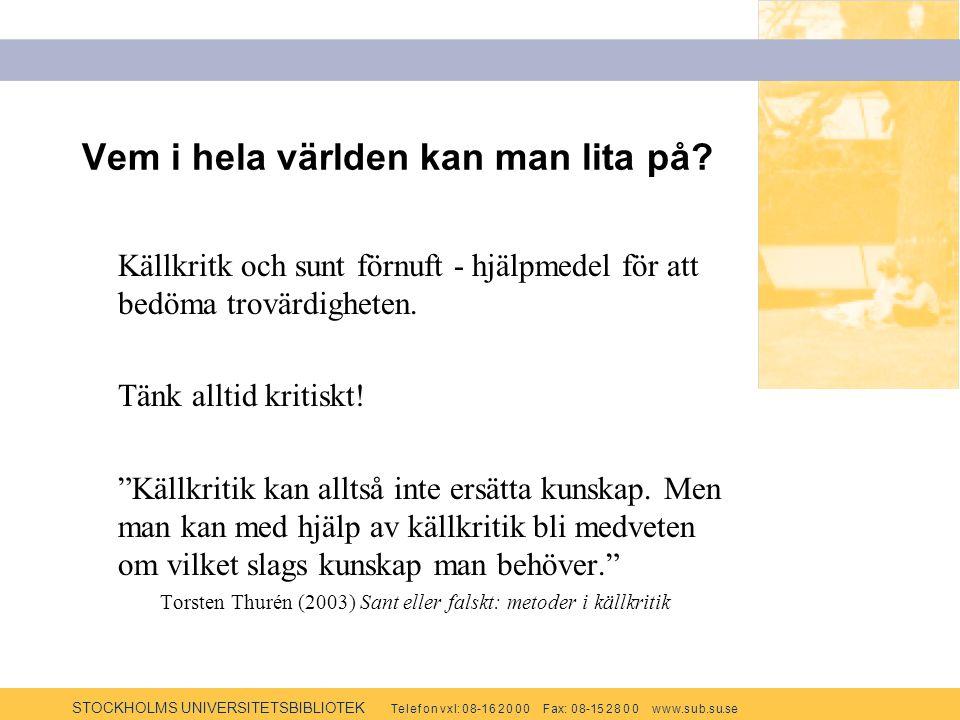 STOCKHOLMS UNIVERSITETSBIBLIOTEK Te l e f o n v x l: 0 8-1 6 2 0 0 0 F ax: 0 8-15 2 8 0 0 w w w.s u b.s u.se Vem i hela världen kan man lita på? Källk