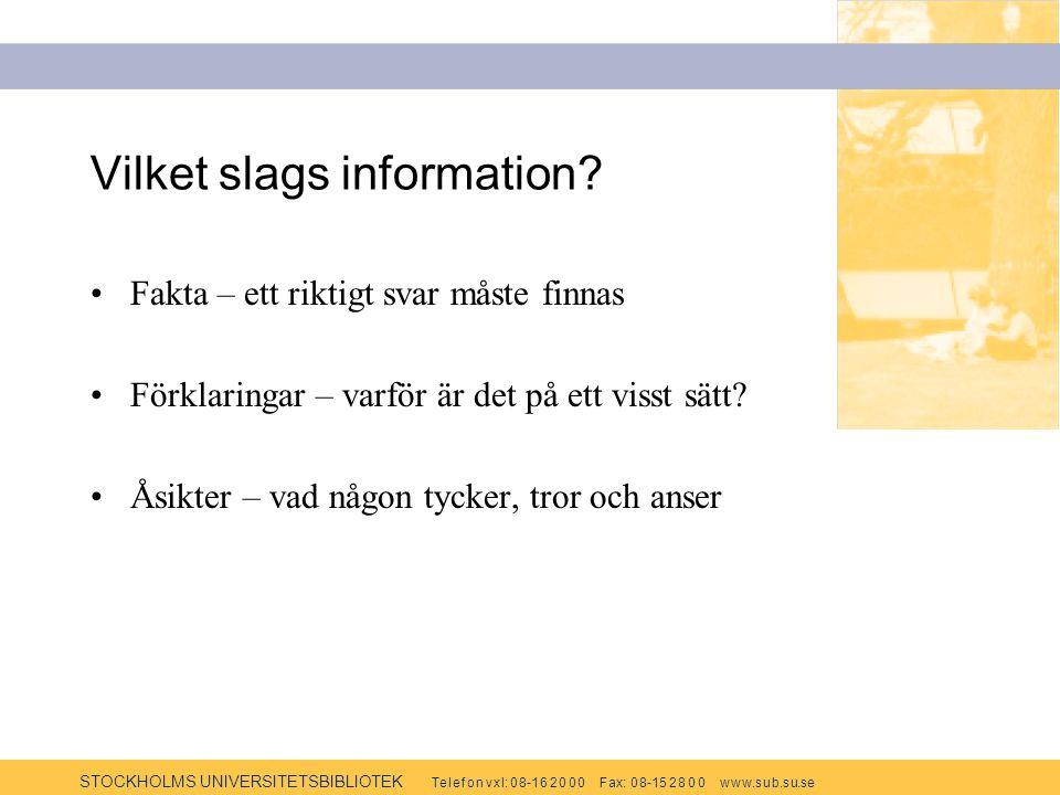 STOCKHOLMS UNIVERSITETSBIBLIOTEK Te l e f o n v x l: 0 8-1 6 2 0 0 0 F ax: 0 8-15 2 8 0 0 w w w.s u b.s u.se Vilket slags information? Fakta – ett rik