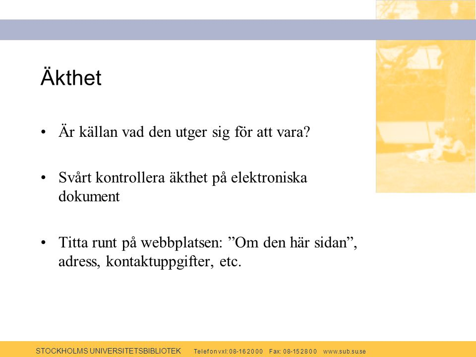 STOCKHOLMS UNIVERSITETSBIBLIOTEK Te l e f o n v x l: 0 8-1 6 2 0 0 0 F ax: 0 8-15 2 8 0 0 w w w.s u b.s u.se Fyra traditionella principer BeroendeTendens Tid Äkthet