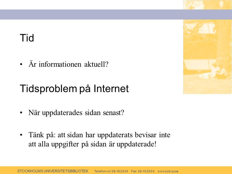 STOCKHOLMS UNIVERSITETSBIBLIOTEK Te l e f o n v x l: 0 8-1 6 2 0 0 0 F ax: 0 8-15 2 8 0 0 w w w.s u b.s u.se Tid Är informationen aktuell? Tidsproblem