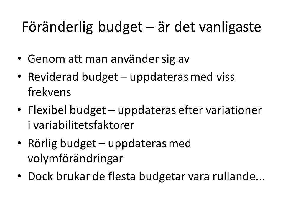 Föränderlig budget – är det vanligaste Genom att man använder sig av Reviderad budget – uppdateras med viss frekvens Flexibel budget – uppdateras efte