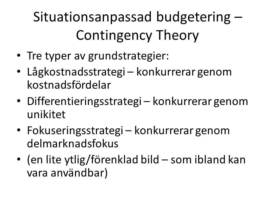 Situationsanpassad budgetering – Contingency Theory Tre typer av grundstrategier: Lågkostnadsstrategi – konkurrerar genom kostnadsfördelar Differentie
