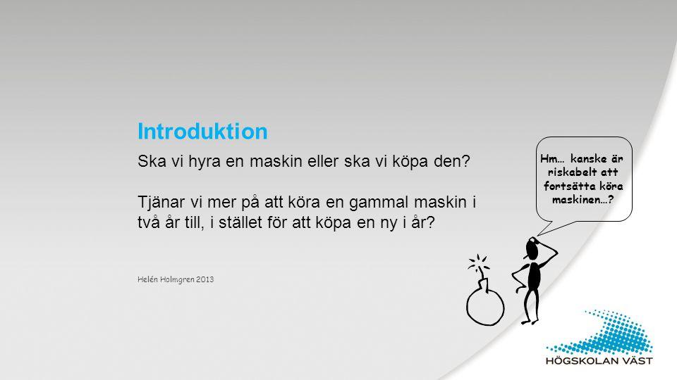 Introduktion Helén Holmgren 2013 Ska vi hyra en maskin eller ska vi köpa den.