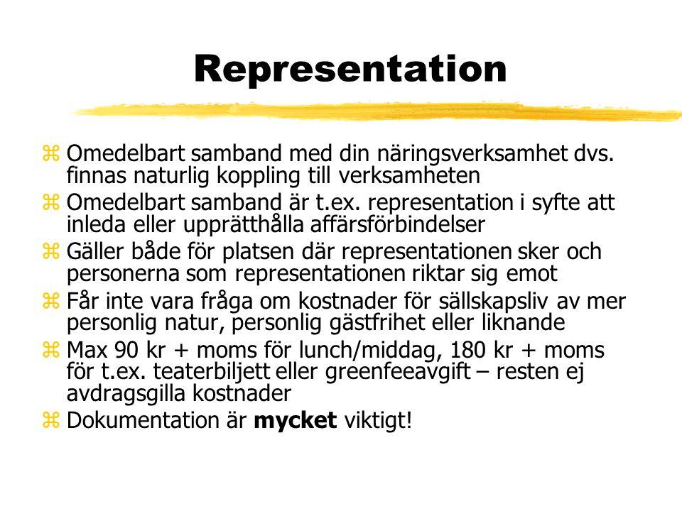 Representation zOmedelbart samband med din näringsverksamhet dvs. finnas naturlig koppling till verksamheten zOmedelbart samband är t.ex. representati