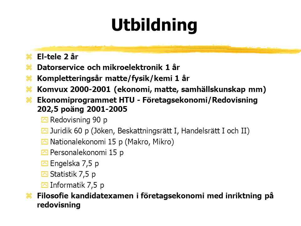Utbildning zEl-tele 2 år zDatorservice och mikroelektronik 1 år zKompletteringsår matte/fysik/kemi 1 år zKomvux 2000-2001 (ekonomi, matte, samhällskun
