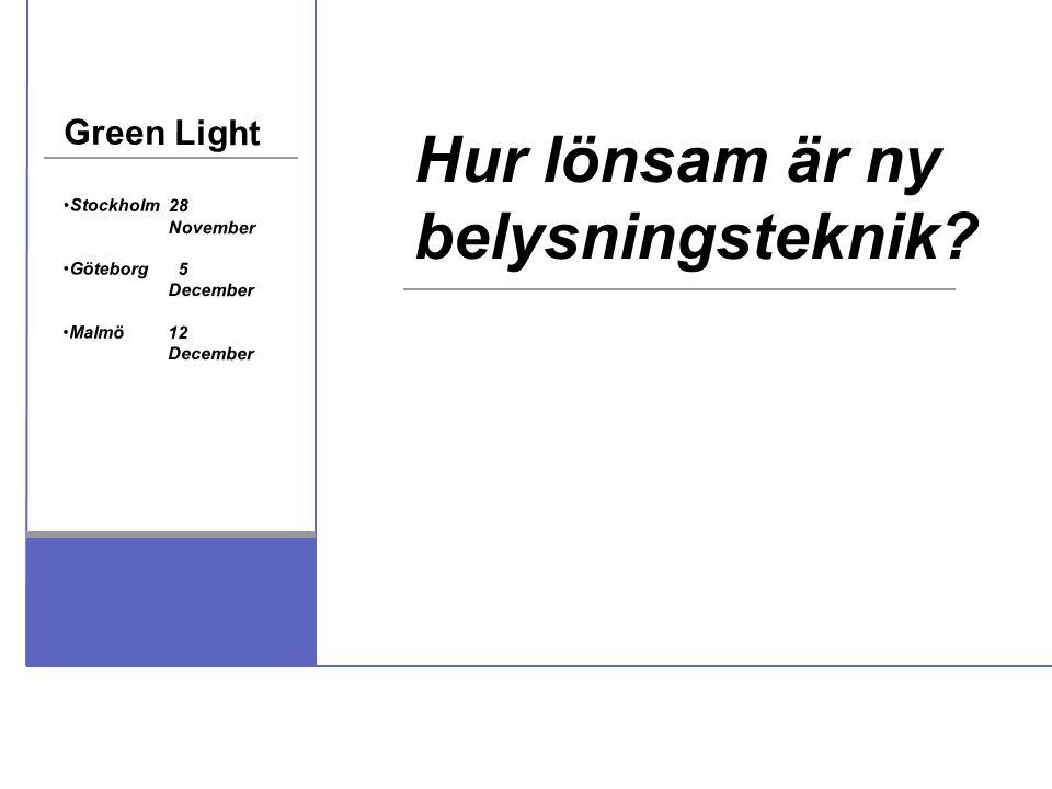 Green Light Stockholm28 November Göteborg 5 December Malmö12 December Hur lönsam är ny belysningsteknik?