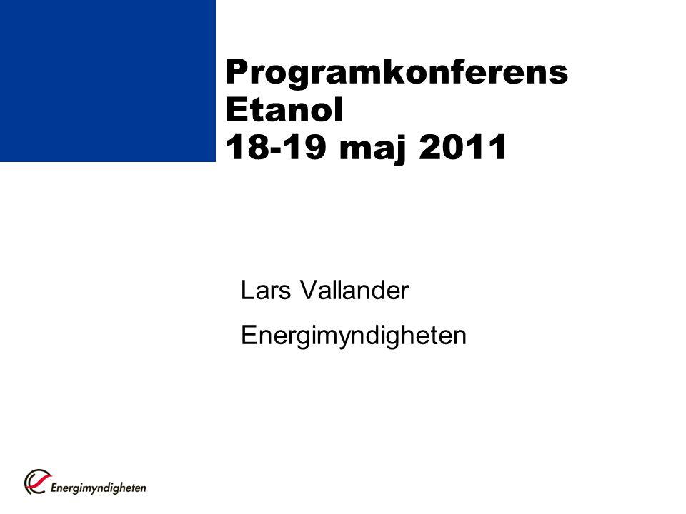 Programkonferens Etanol 18-19 maj 2011 Lars Vallander Energimyndigheten