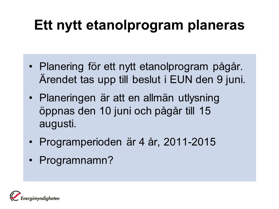 Ett nytt etanolprogram planeras Planering för ett nytt etanolprogram pågår.