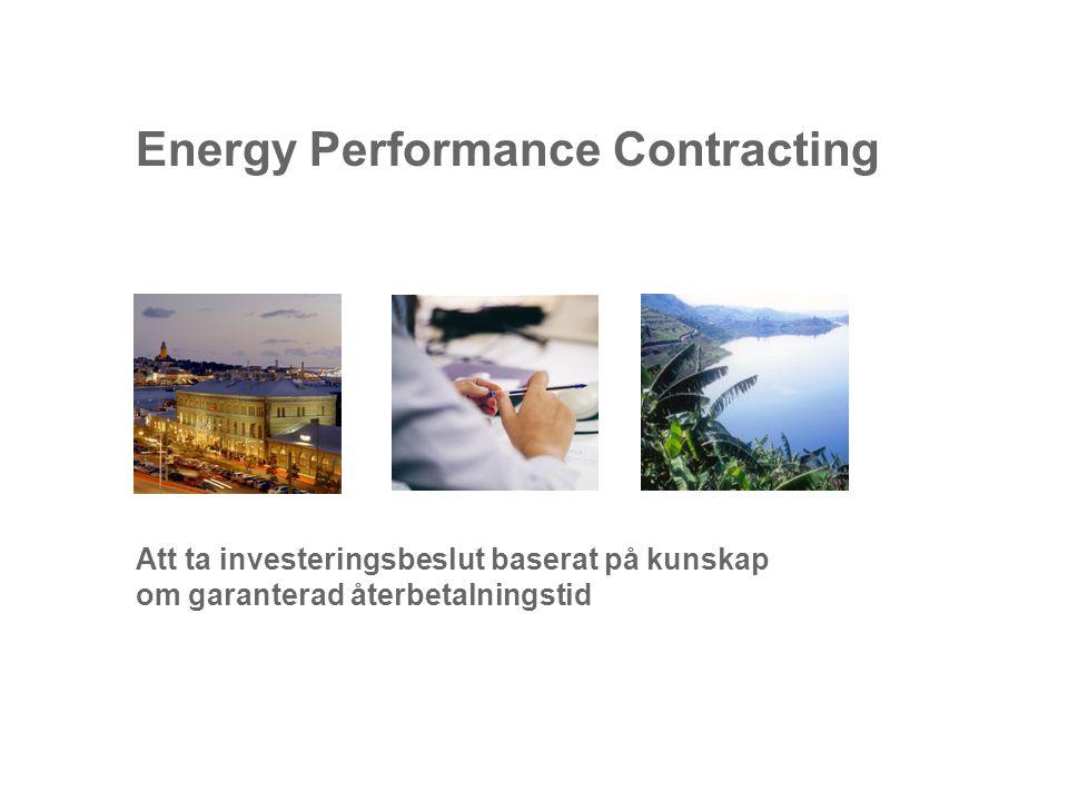 Energy Performance Contracting Att ta investeringsbeslut baserat på kunskap om garanterad återbetalningstid
