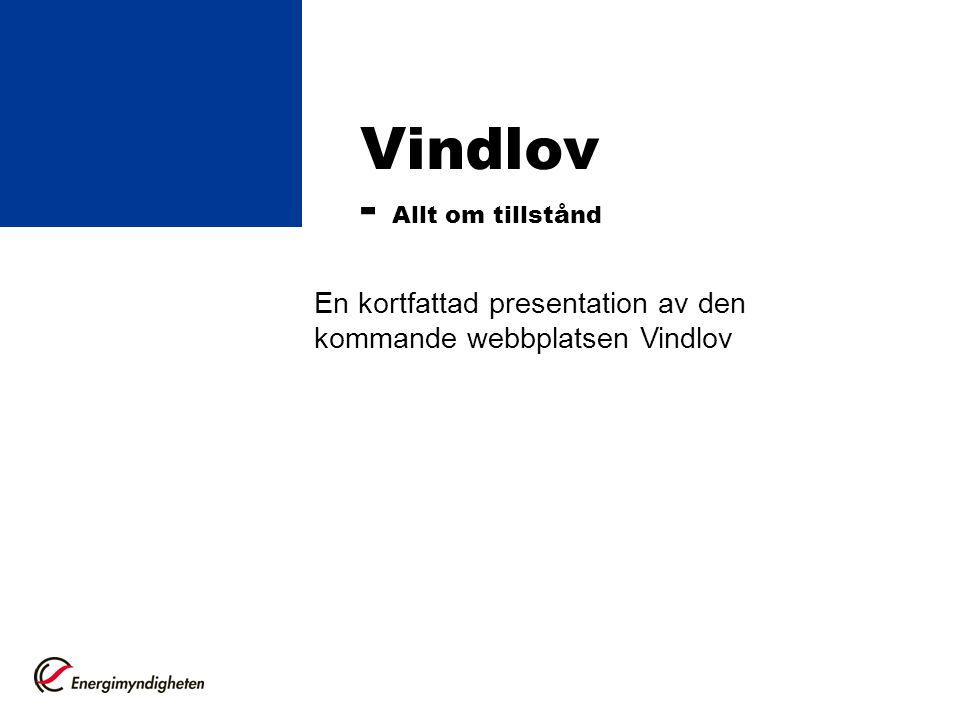 Vindlov - Allt om tillstånd En kortfattad presentation av den kommande webbplatsen Vindlov