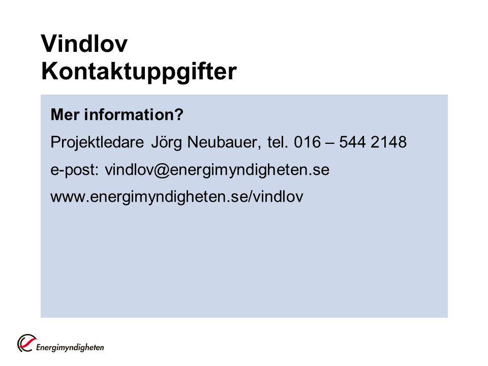 Vindlov Kontaktuppgifter Mer information? Projektledare Jörg Neubauer, tel. 016 – 544 2148 e-post: vindlov@energimyndigheten.se www.energimyndigheten.