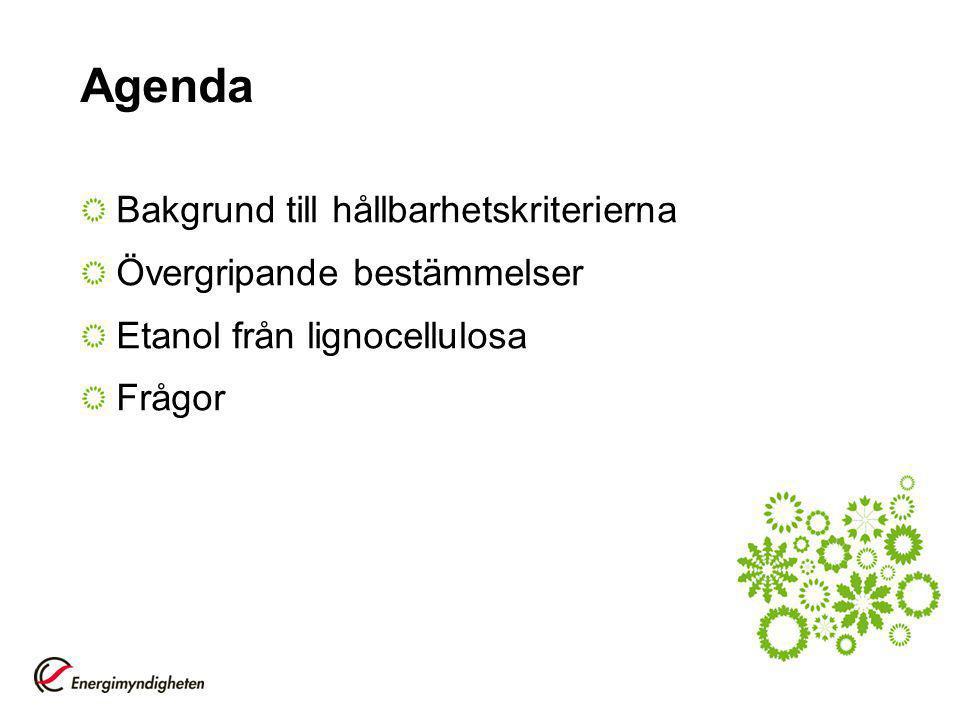 Agenda Bakgrund till hållbarhetskriterierna Övergripande bestämmelser Etanol från lignocellulosa Frågor