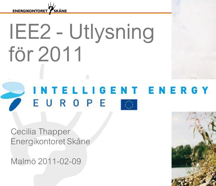 IEE2 - Utlysning för 2011 Cecilia Thapper Energikontoret Skåne Malmö 2011-02-09