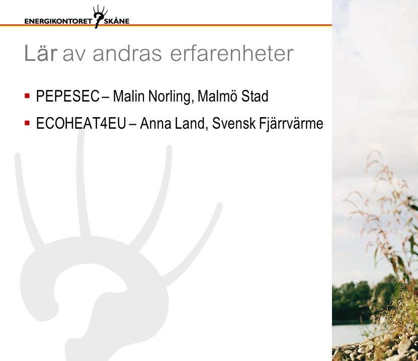 Lär av andras erfarenheter  PEPESEC – Malin Norling, Malmö Stad  ECOHEAT4EU – Anna Land, Svensk Fjärrvärme